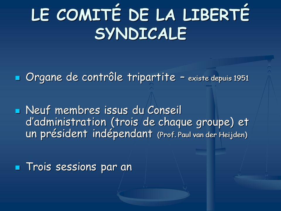 LE COMITÉ DE LA LIBERTÉ SYNDICALE Organe de contrôle tripartite – existe depuis 1951 Organe de contrôle tripartite – existe depuis 1951 Neuf membres i