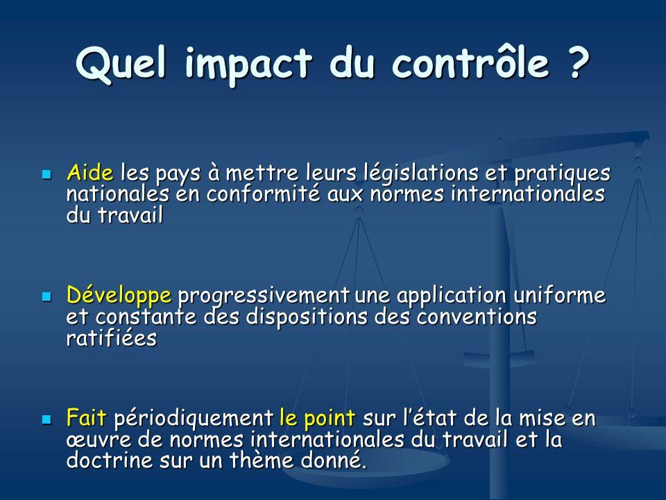 Quel impact du contrôle ? Aide les pays à mettre leurs législations et pratiques nationales en conformité aux normes internationales du travail Aide l