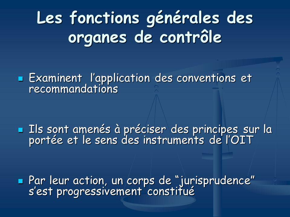 Les fonctions générales des organes de contrôle Examinent lapplication des conventions et recommandations Examinent lapplication des conventions et re