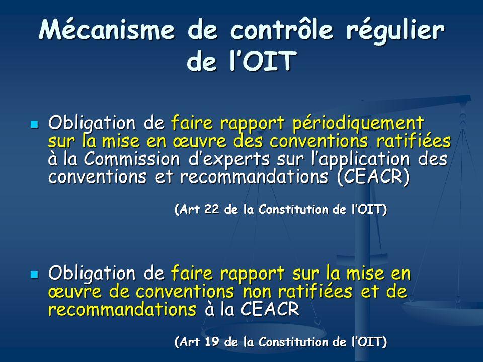 Mécanisme de contrôle régulier de lOIT Obligation de faire rapport périodiquement sur la mise en œuvre des conventions ratifiées à la Commission dexpe