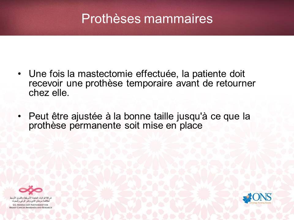 Prothèses mammaires Une fois la mastectomie effectuée, la patiente doit recevoir une prothèse temporaire avant de retourner chez elle. Peut être ajust