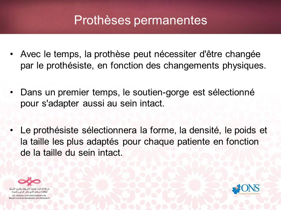 Prothèses permanentes Avec le temps, la prothèse peut nécessiter d'être changée par le prothésiste, en fonction des changements physiques. Dans un pre