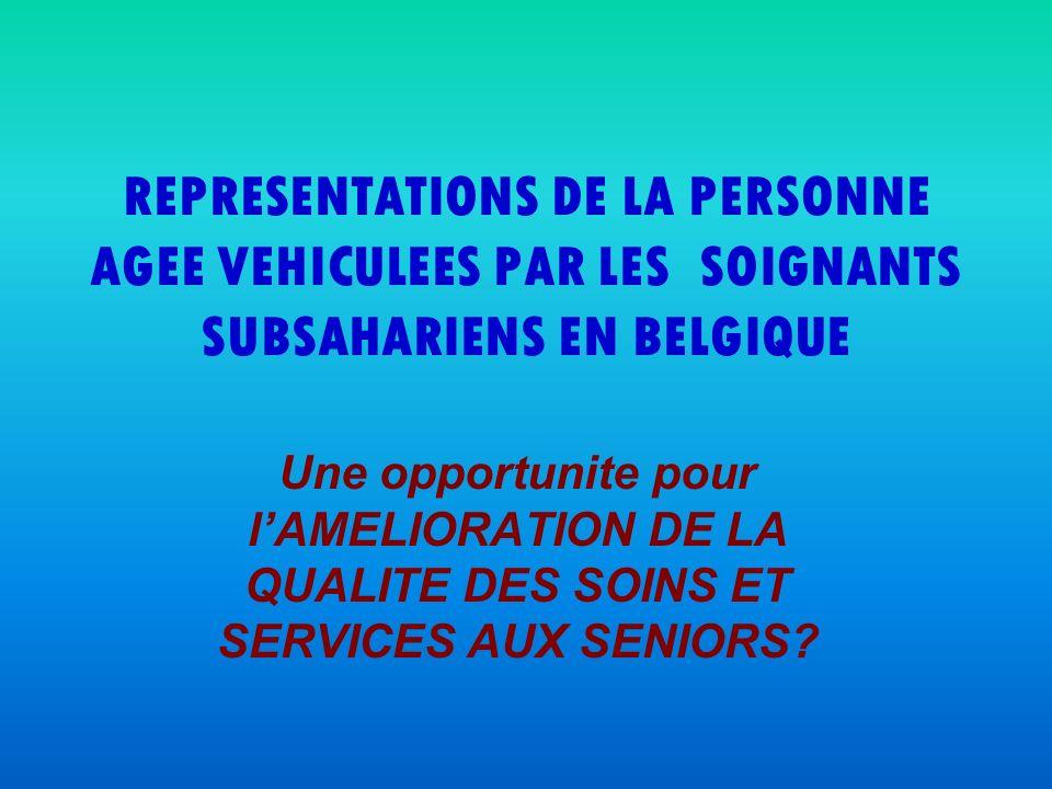 REPRESENTATIONS DE LA PERSONNE AGEE VEHICULEES PAR LES SOIGNANTS SUBSAHARIENS EN BELGIQUE Une opportunite pour lAMELIORATION DE LA QUALITE DES SOINS E