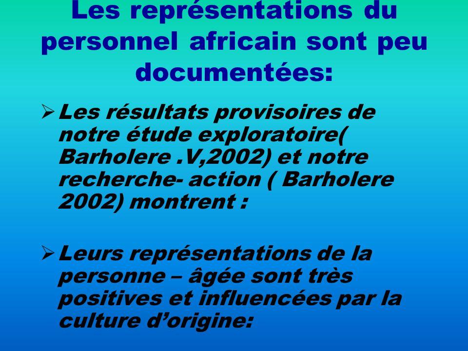 Les représentations du personnel africain sont peu documentées: Les résultats provisoires de notre étude exploratoire( Barholere.V,2002) et notre rech