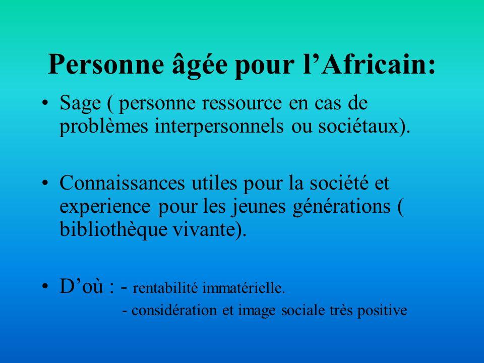 Personne âgée pour lAfricain: Sage ( personne ressource en cas de problèmes interpersonnels ou sociétaux). Connaissances utiles pour la société et exp