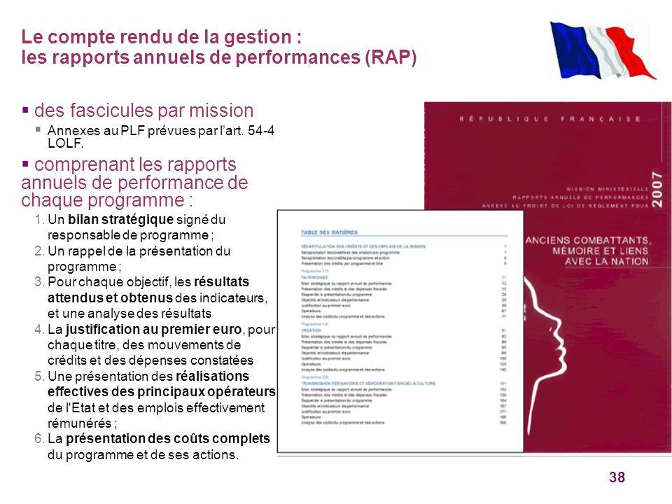 38 Le compte rendu de la gestion : les rapports annuels de performances (RAP) des fascicules par mission Annexes au PLF prévues par lart. 54-4 LOLF. c
