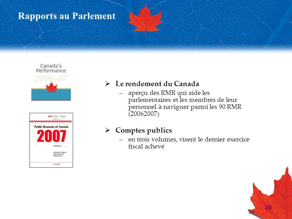 39 Le rendement du Canada –aperçu des RMR qui aide les parlementaires et les membres de leur personnel à naviguer parmi les 90 RMR (20062007) Comptes