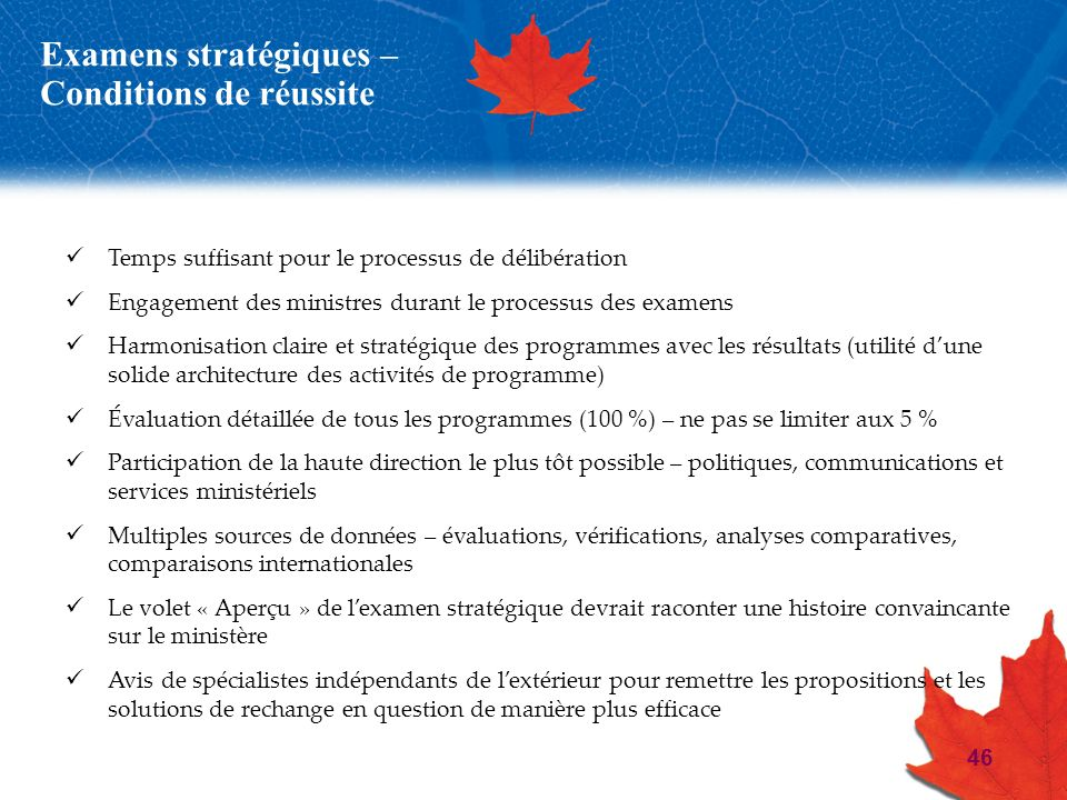 46 Examens stratégiques – Conditions de réussite Temps suffisant pour le processus de délibération Engagement des ministres durant le processus des ex