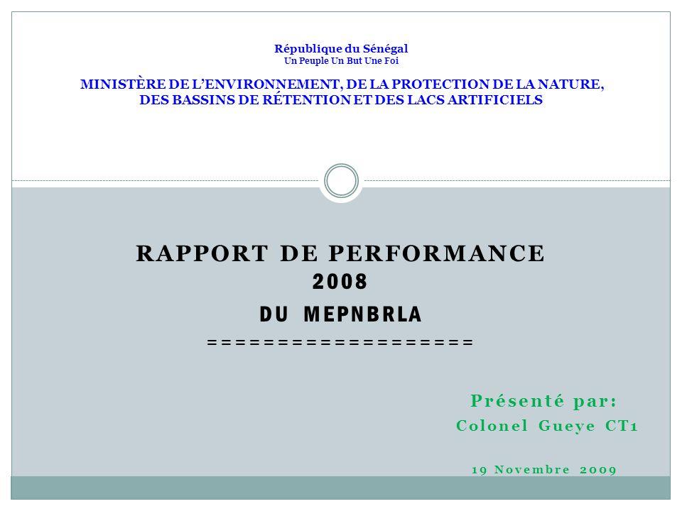 RAPPORT DE PERFORMANCE 2008 DU MEPNBRLA =================== République du Sénégal Un Peuple Un But Une Foi MINISTÈRE DE LENVIRONNEMENT, DE LA PROTECTI