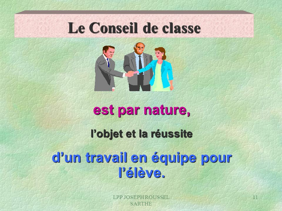 LPP JOSEPH ROUSSEL SARTHE 11 Le Conseil de classe est par nature, est par nature, lobjet et la réussite lobjet et la réussite dun travail en équipe po