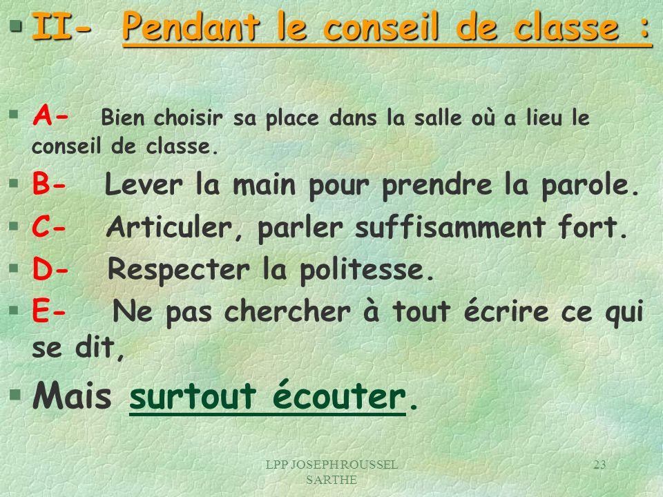 LPP JOSEPH ROUSSEL SARTHE 23 § II- Pendant le conseil de classe : § A- Bien choisir sa place dans la salle où a lieu le conseil de classe. § B- Lever