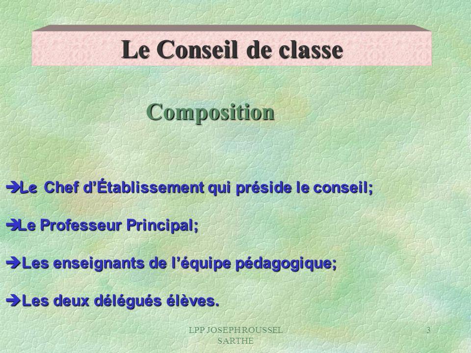 LPP JOSEPH ROUSSEL SARTHE 3 Composition Le Conseil de classe Le Chef dÉtablissement qui préside le conseil; Le Chef dÉtablissement qui préside le cons