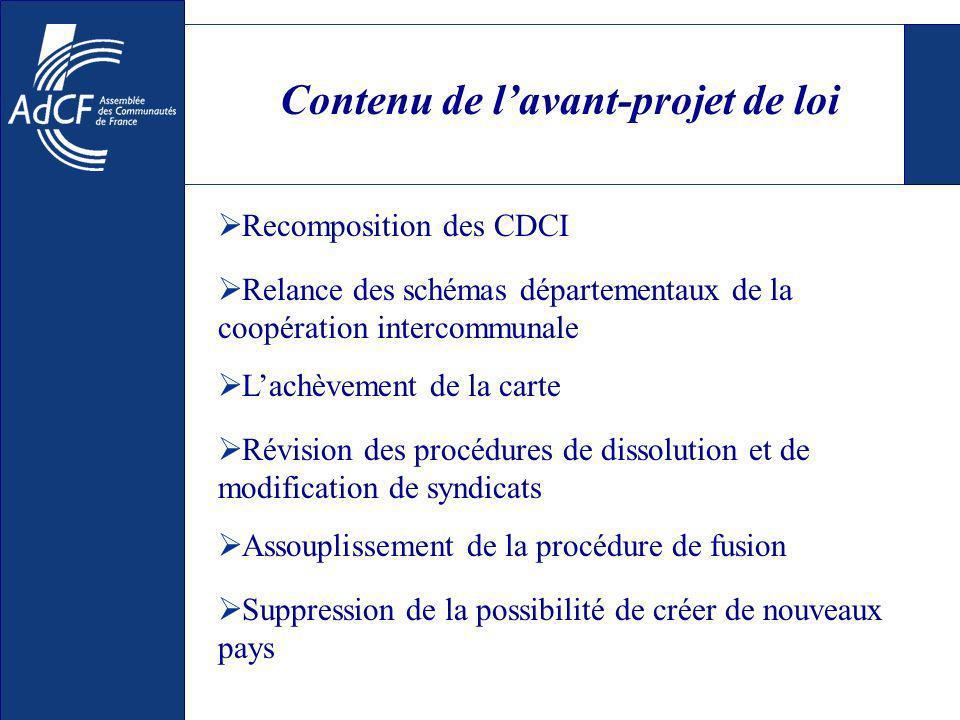 Contenu de lavant-projet de loi Relance des schémas départementaux de la coopération intercommunale Recomposition des CDCI Assouplissement de la procédure de fusion Révision des procédures de dissolution et de modification de syndicats Suppression de la possibilité de créer de nouveaux pays Lachèvement de la carte