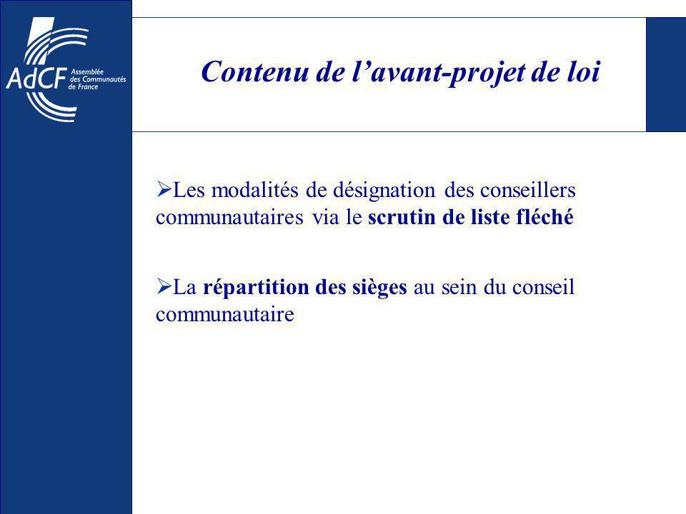 Contenu de lavant-projet de loi Les modalités de désignation des conseillers communautaires via le scrutin de liste fléché La répartition des sièges au sein du conseil communautaire