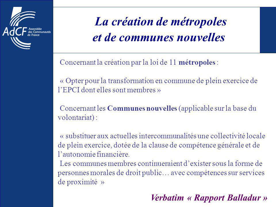 La création de métropoles et de communes nouvelles Concernant la création par la loi de 11 métropoles : « Opter pour la transformation en commune de p