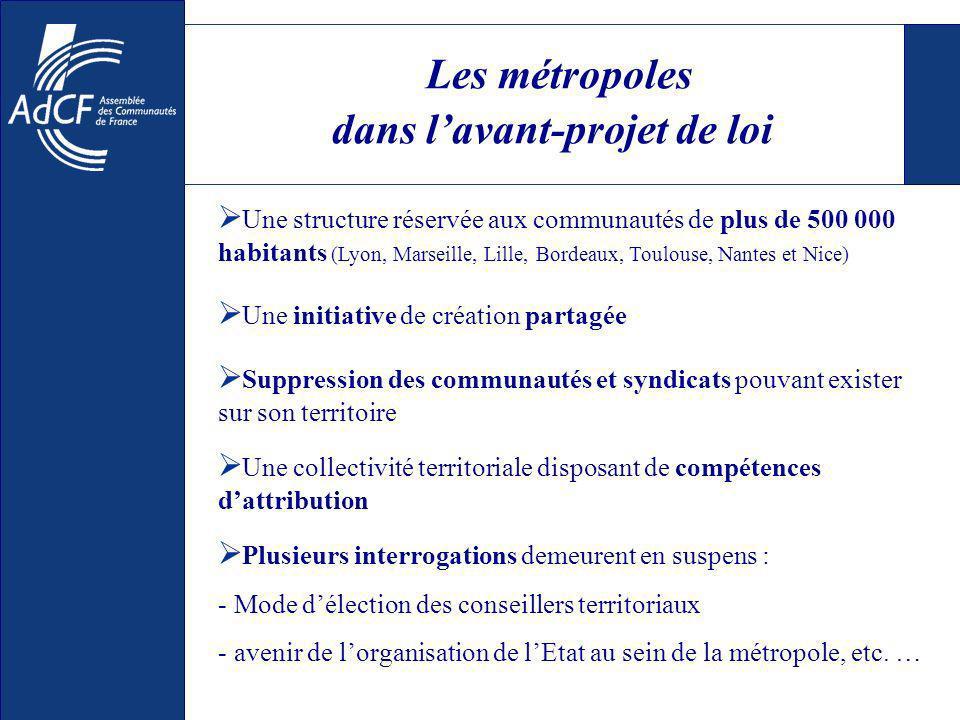 Les métropoles dans lavant-projet de loi Une structure réservée aux communautés de plus de 500 000 habitants (Lyon, Marseille, Lille, Bordeaux, Toulou