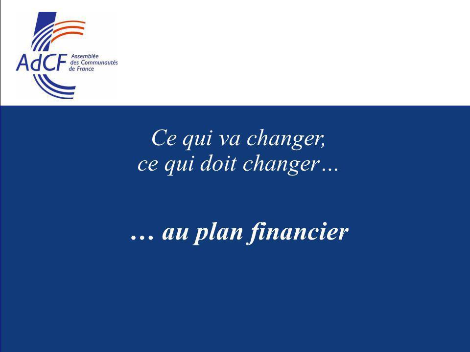 Ce qui va changer, ce qui doit changer… … au plan financier