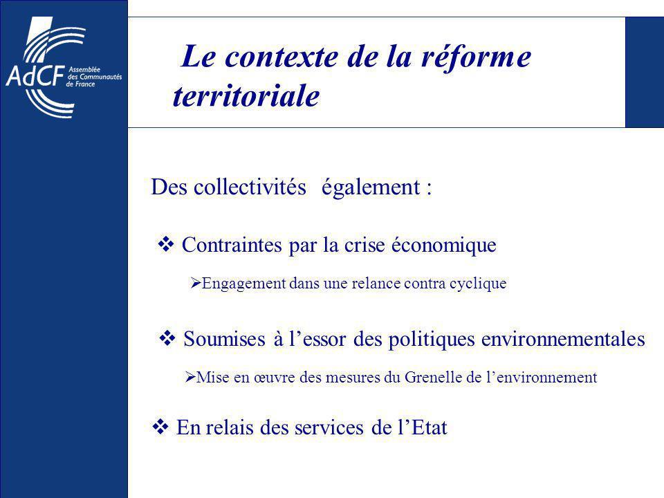 Le contexte de la réforme territoriale Des collectivités également : Contraintes par la crise économique Engagement dans une relance contra cyclique S