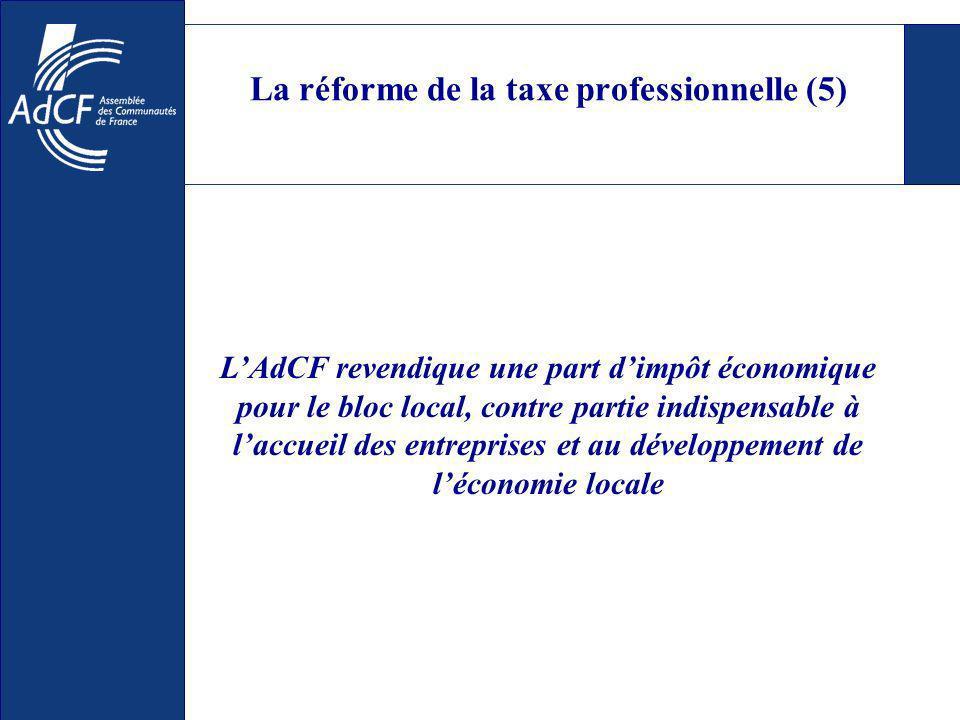 La réforme de la taxe professionnelle (5) LAdCF revendique une part dimpôt économique pour le bloc local, contre partie indispensable à laccueil des entreprises et au développement de léconomie locale