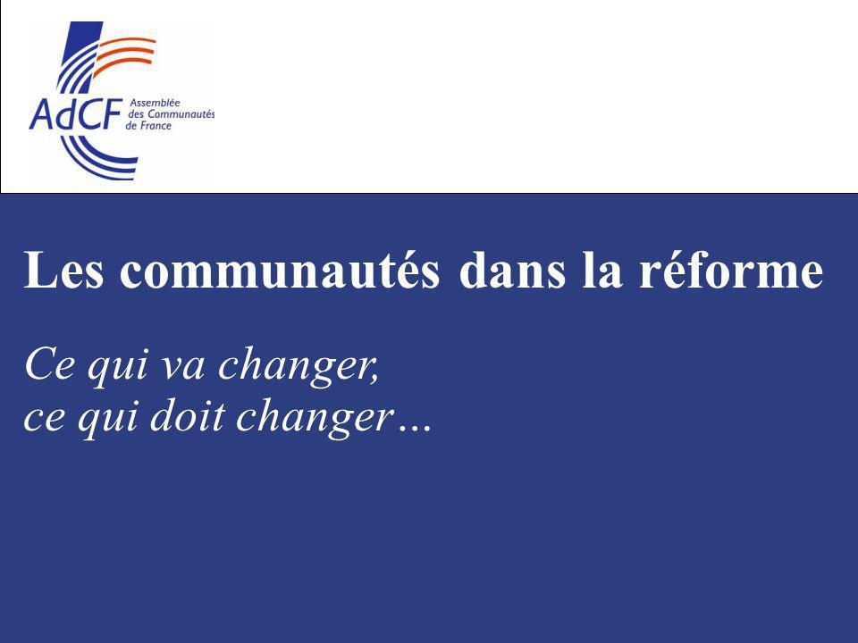 Les communautés dans la réforme Ce qui va changer, ce qui doit changer…