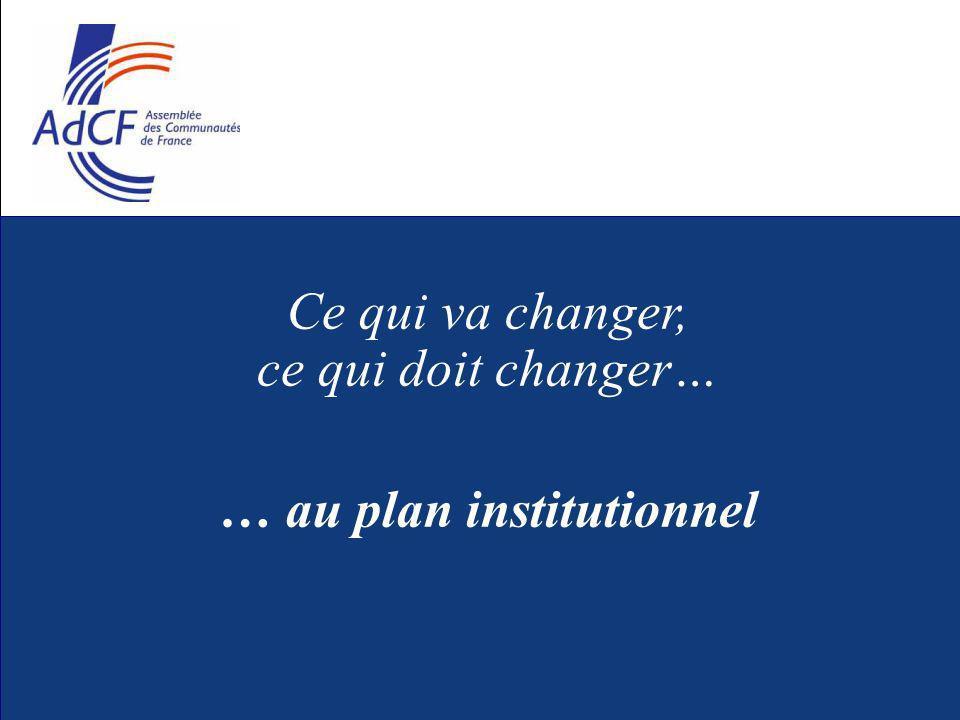 Ce qui va changer, ce qui doit changer… … au plan institutionnel