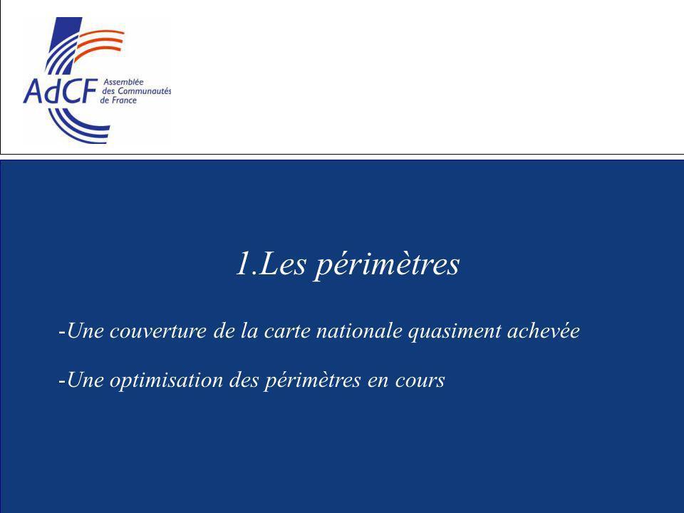 1.Les périmètres -Une couverture de la carte nationale quasiment achevée -Une optimisation des périmètres en cours
