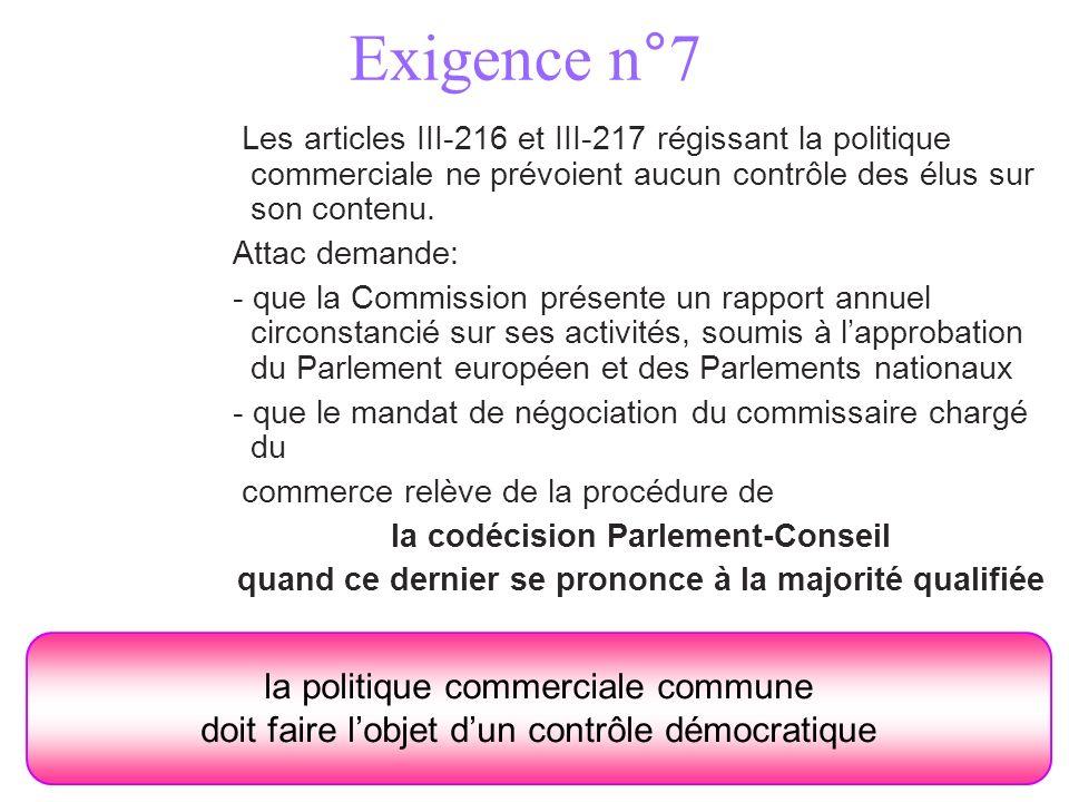 Exigence n°7 Les articles III-216 et III-217 régissant la politique commerciale ne prévoient aucun contrôle des élus sur son contenu.