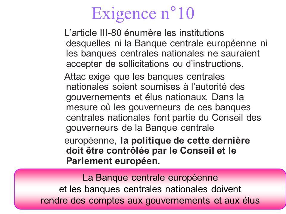 Exigence n°10 Larticle III-80 énumère les institutions desquelles ni la Banque centrale européenne ni les banques centrales nationales ne sauraient accepter de sollicitations ou dinstructions.