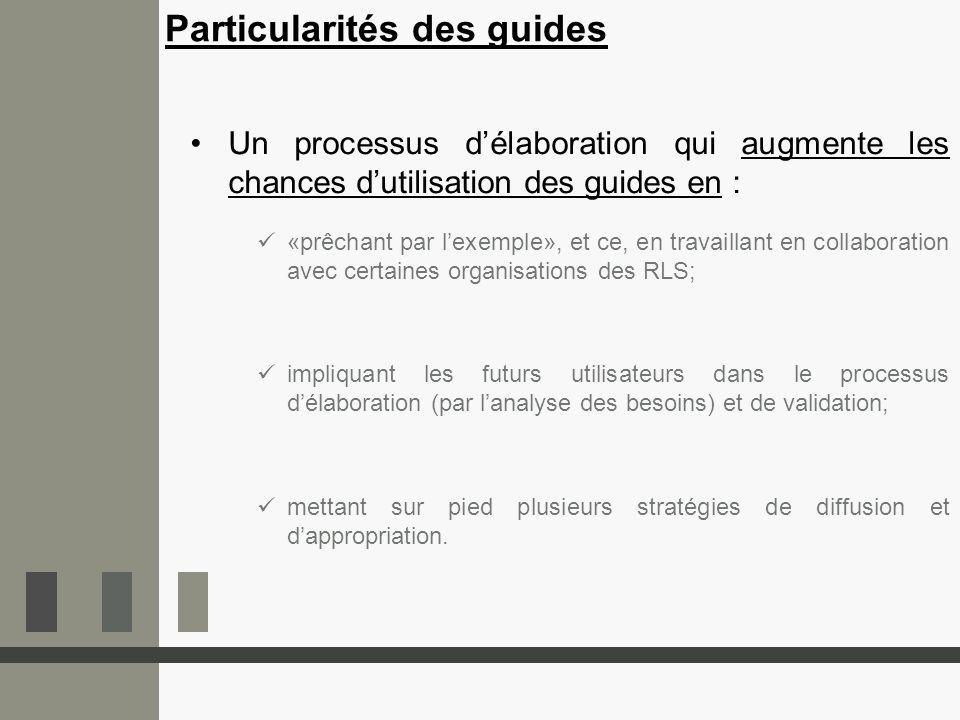 Particularités des guides Un processus délaboration qui augmente les chances dutilisation des guides en : «prêchant par lexemple», et ce, en travailla