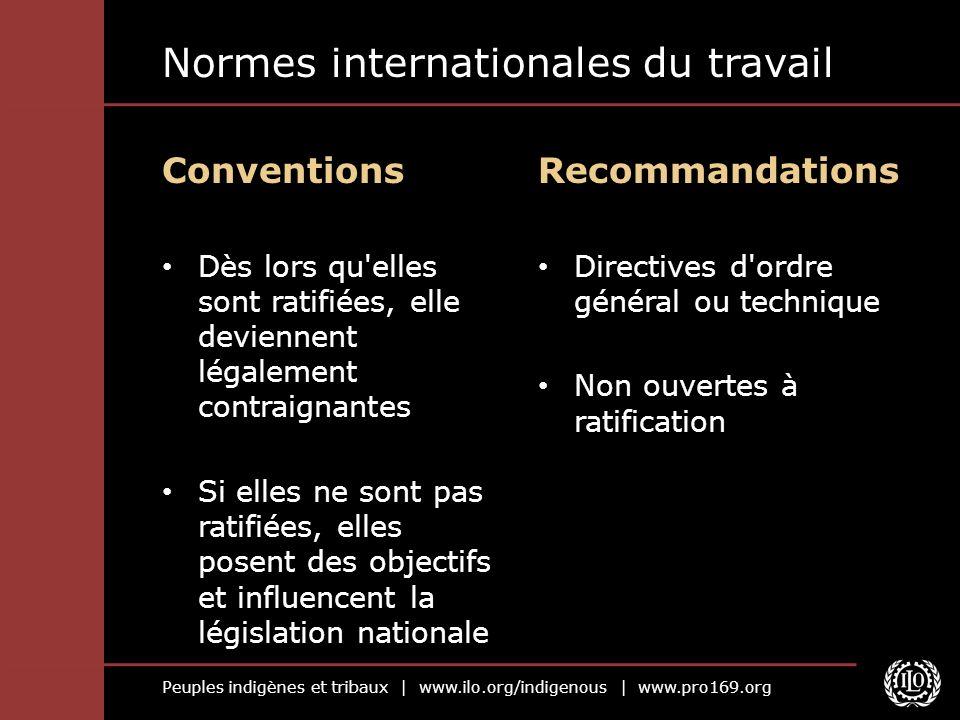 Peuples indigènes et tribaux | www.ilo.org/indigenous | www.pro169.org Normes internationales du travail Conventions Dès lors qu'elles sont ratifiées,