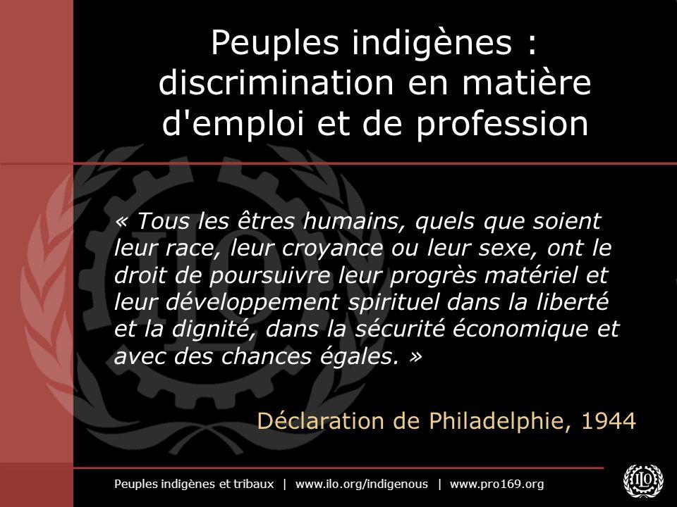 Peuples indigènes et tribaux | www.ilo.org/indigenous | www.pro169.org « Tous les êtres humains, quels que soient leur race, leur croyance ou leur sex