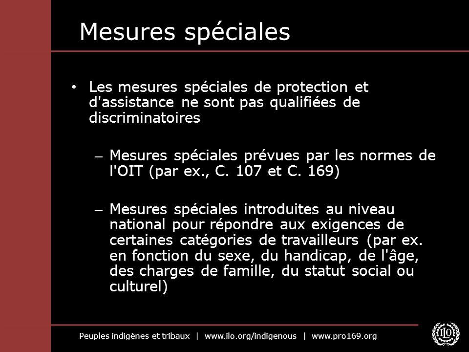 Peuples indigènes et tribaux | www.ilo.org/indigenous | www.pro169.org Mesures spéciales Les mesures spéciales de protection et d'assistance ne sont p