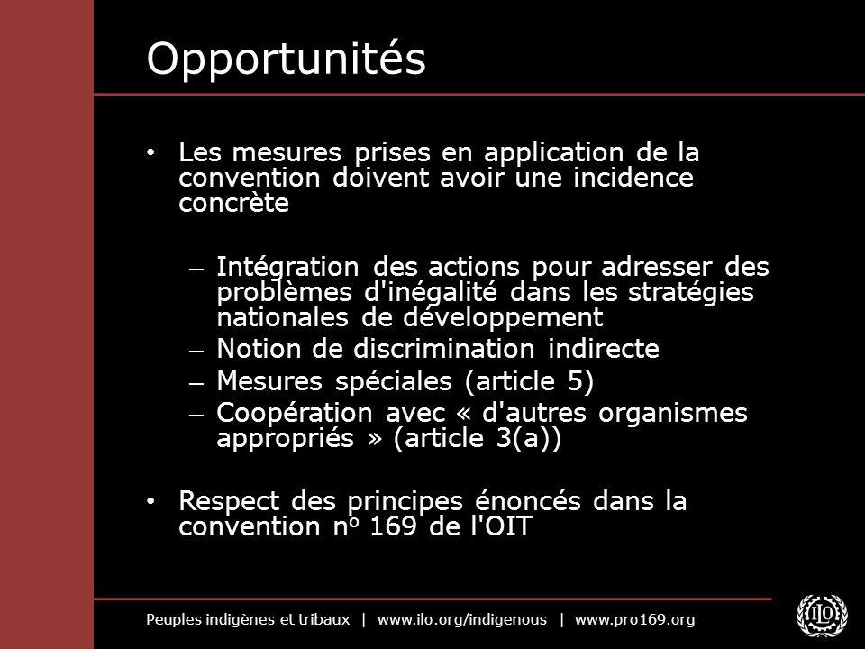 Peuples indigènes et tribaux | www.ilo.org/indigenous | www.pro169.org Opportunités Les mesures prises en application de la convention doivent avoir u