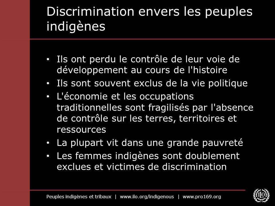Peuples indigènes et tribaux | www.ilo.org/indigenous | www.pro169.org Discrimination envers les peuples indigènes Ils ont perdu le contrôle de leur v