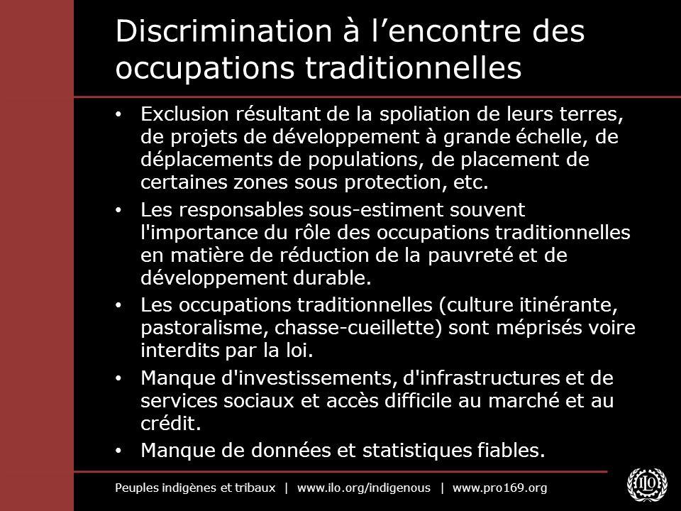 Peuples indigènes et tribaux | www.ilo.org/indigenous | www.pro169.org Discrimination à lencontre des occupations traditionnelles Exclusion résultant