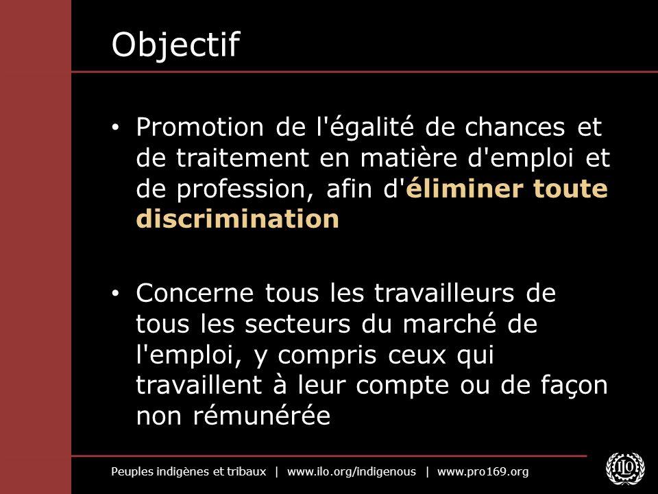 Peuples indigènes et tribaux | www.ilo.org/indigenous | www.pro169.org Objectif Promotion de l'égalité de chances et de traitement en matière d'emploi
