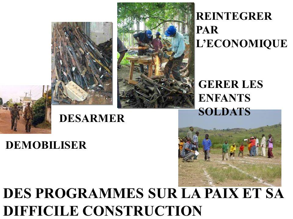 DES PROGRAMMES SUR LA PAIX ET SA DIFFICILE CONSTRUCTION DEMOBILISER DESARMER REINTEGRER PAR LECONOMIQUE GERER LES ENFANTS SOLDATS