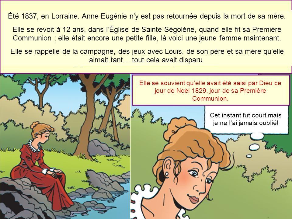 Été 1837, en Lorraine. Anne Eugénie ny est pas retournée depuis la mort de sa mère. Elle se revoit à 12 ans, dans lÉglise de Sainte Ségolène, quand el