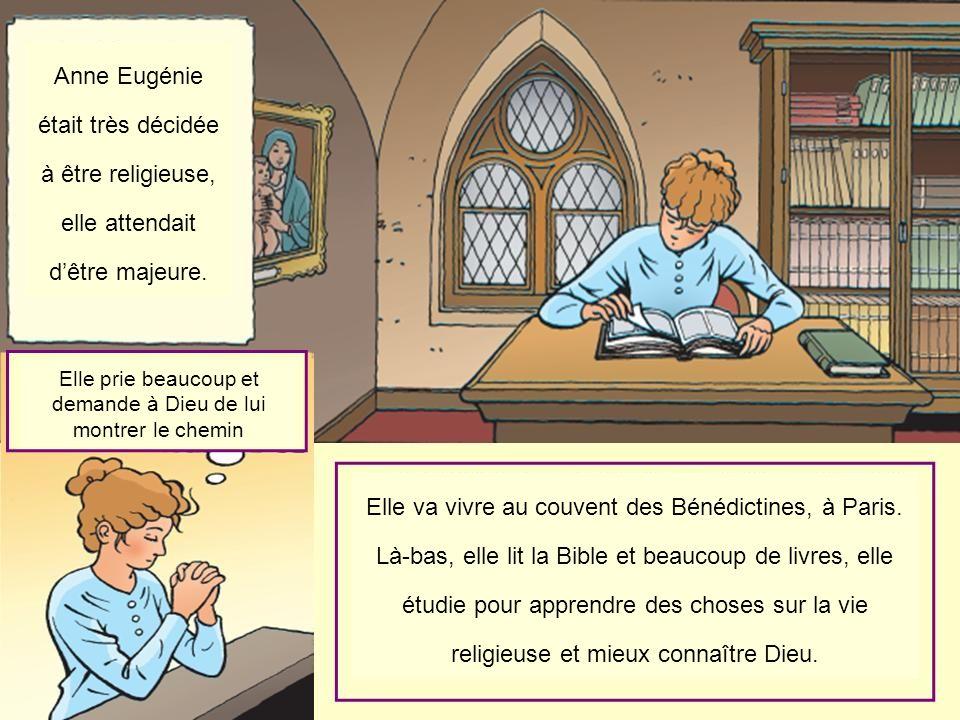 Anne Eugénie était très décidée à être religieuse, elle attendait dêtre majeure. Elle prie beaucoup et demande à Dieu de lui montrer le chemin Elle va