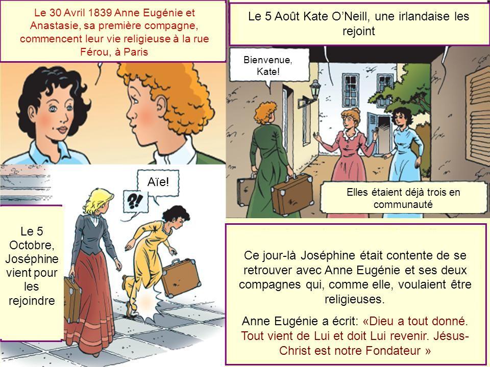 Le 30 Avril 1839 Anne Eugénie et Anastasie, sa première compagne, commencent leur vie religieuse à la rue Férou, à Paris Le 5 Août Kate ONeill, une ir