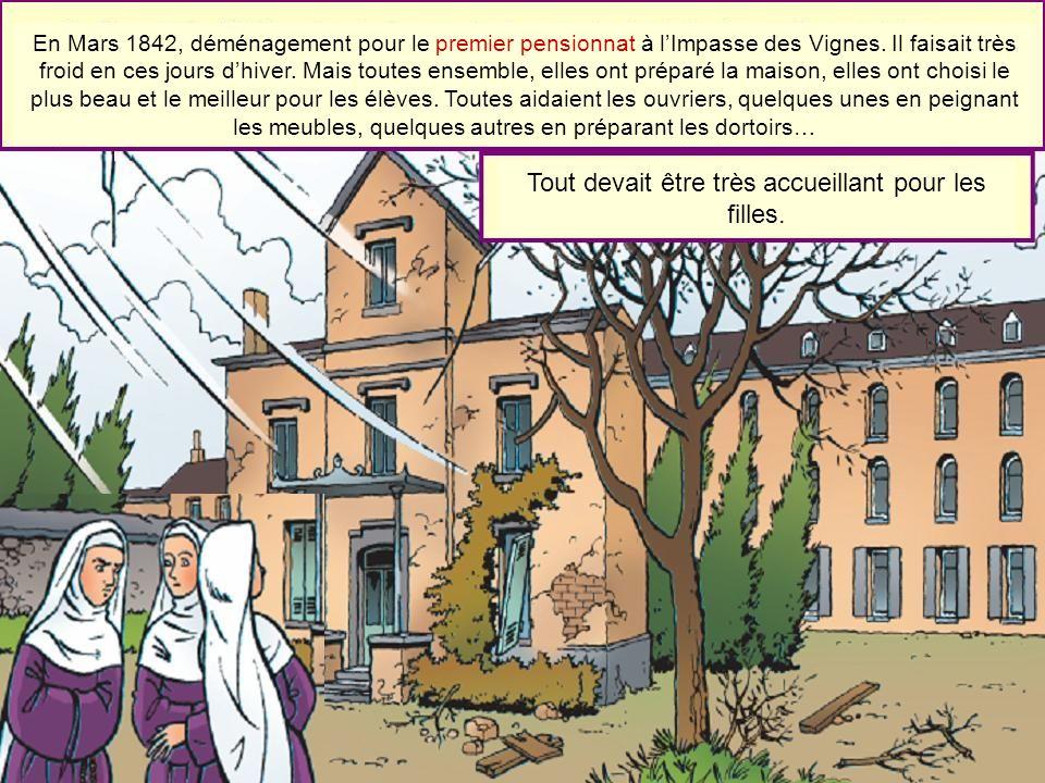 En Mars 1842, déménagement pour le premier pensionnat à lImpasse des Vignes. Il faisait très froid en ces jours dhiver. Mais toutes ensemble, elles on