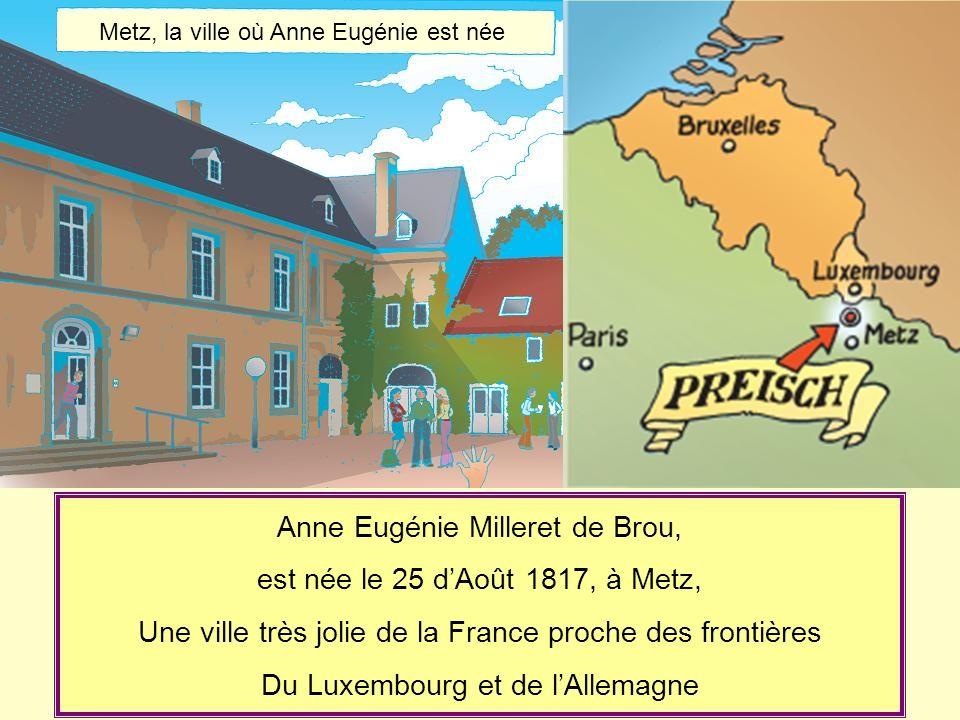 Anne Eugénie fut baptisée dans la chapelle du château de Preisch quavaient Monsieur et Madame Milleret de Brou, ses parents.
