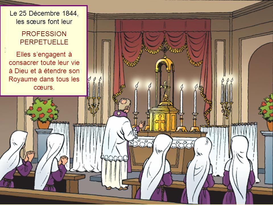 Le 25 Décembre 1844, les sœurs font leur PROFESSION PERPETUELLE Elles sengagent à consacrer toute leur vie à Dieu et à étendre son Royaume dans tous l