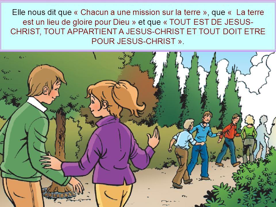 Elle nous dit que « Chacun a une mission sur la terre », que « La terre est un lieu de gloire pour Dieu » et que « TOUT EST DE JESUS- CHRIST, TOUT APP