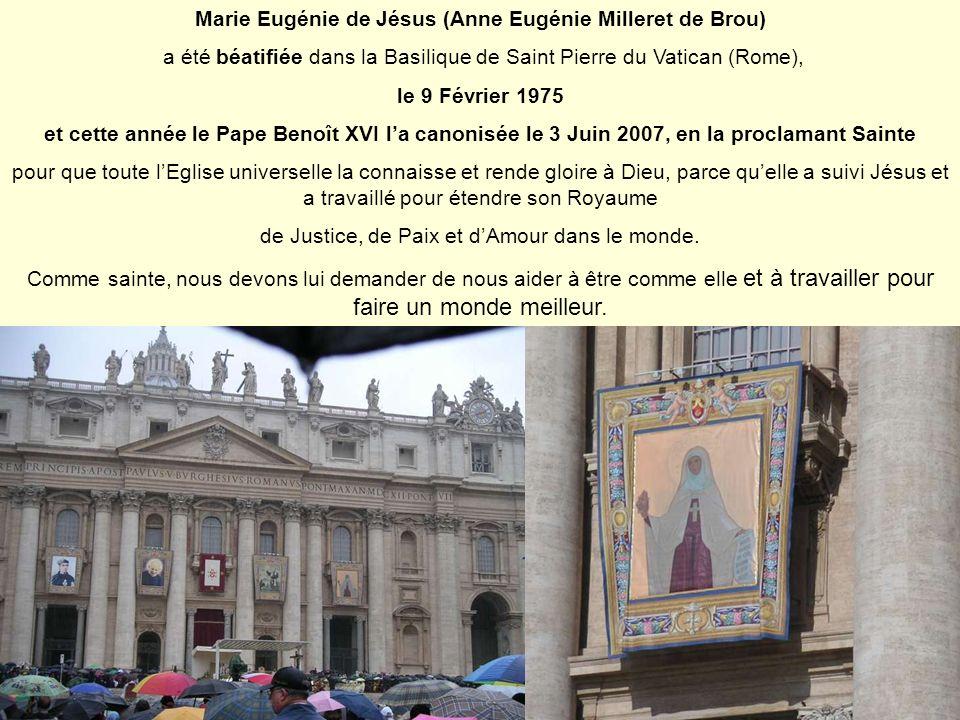 Marie Eugénie de Jésus (Anne Eugénie Milleret de Brou) a été béatifiée dans la Basilique de Saint Pierre du Vatican (Rome), le 9 Février 1975 et cette