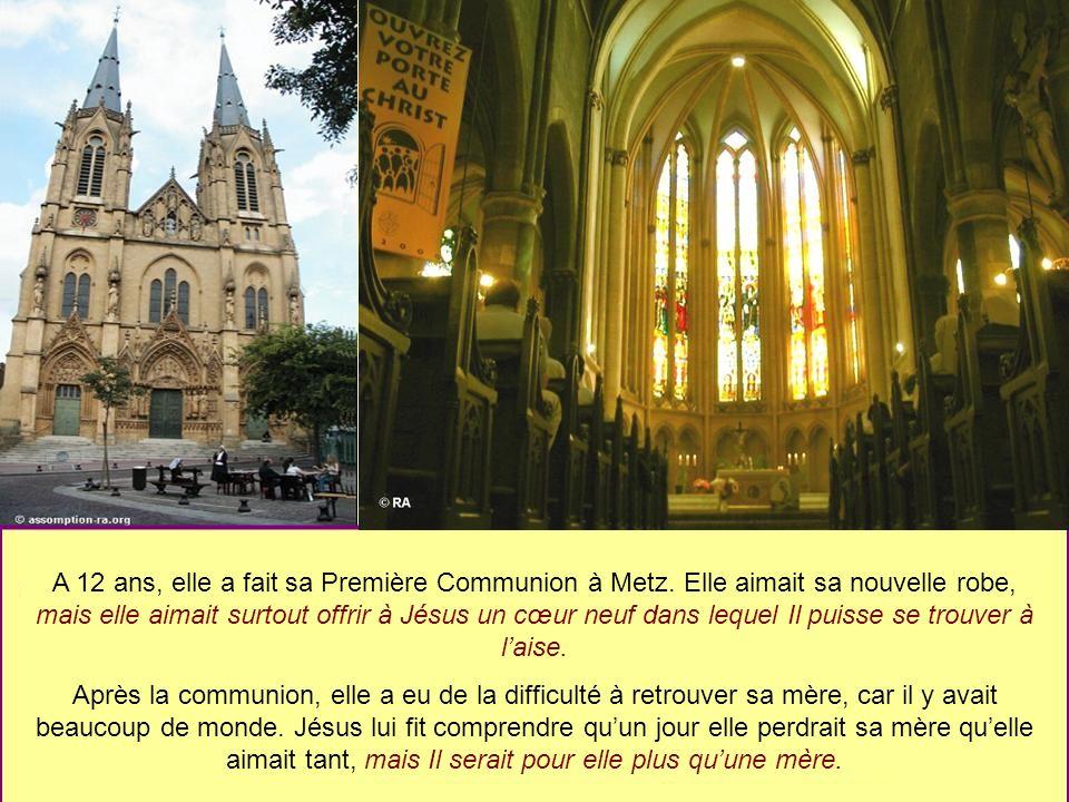 A 12 ans, elle a fait sa Première Communion à Metz. Elle aimait sa nouvelle robe, mais elle aimait surtout offrir à Jésus un cœur neuf dans lequel Il