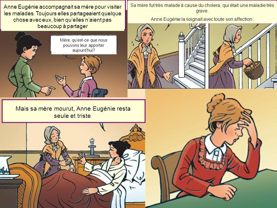 Anne Eugénie accompagnait sa mère pour visiter les malades. Toujours elles partageaient quelque chose avec eux, bien quelles naient pas beaucoup à par