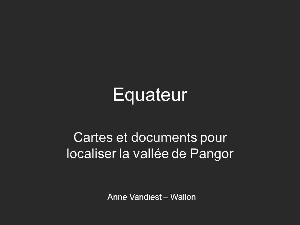 Equateur Cartes et documents pour localiser la vallée de Pangor Anne Vandiest – Wallon