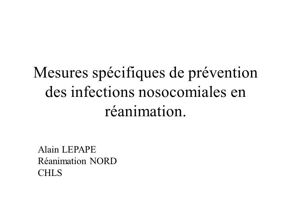 Mesures spécifiques de prévention des infections nosocomiales en réanimation. Alain LEPAPE Réanimation NORD CHLS