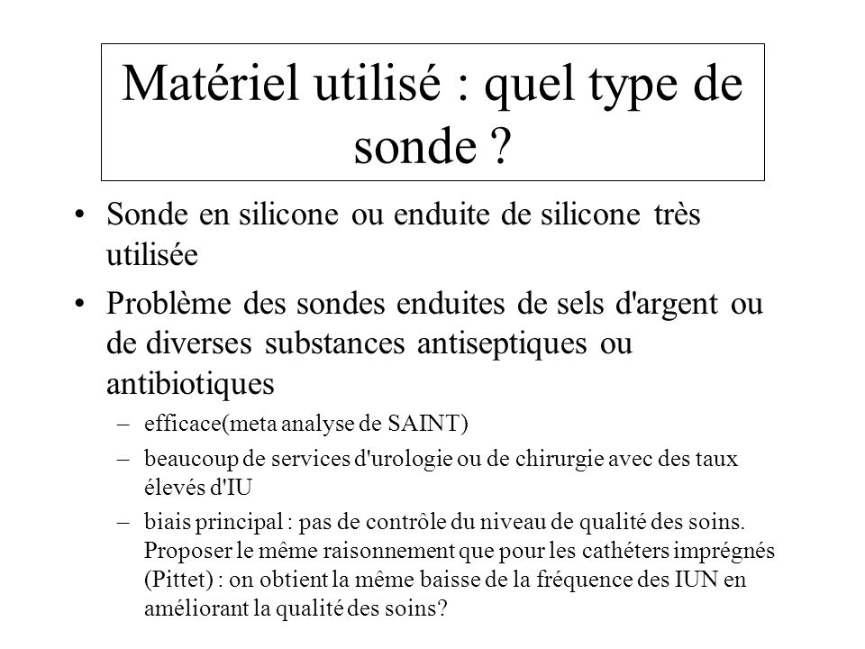 Matériel utilisé : quel type de sonde ? Sonde en silicone ou enduite de silicone très utilisée Problème des sondes enduites de sels d'argent ou de div